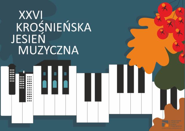 XXVI KROŚNIEŃSKA JESIEŃ MUZYCZNA to cykl koncertów odbywających się od 29.09 do 30.10 w Krośnie